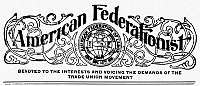 0035369 © Granger - Historical Picture ArchiveAMERICAN FEDERATIONIST.   Masthead of 'American Federationist,' the official journal of the American Federation of Labor founded in 1894 at the urging of Samuel Gompers.