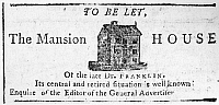 0125679 © Granger - Historical Picture ArchiveBENJAMIN FRANKLIN'S HOUSE.   Advertisement for the rental of Franklin's house in Philadelphia, 13 August 1792, in 'General Advertiser,' a newspaper published by Benjamin Franklin Bache, Franklin's grandson.