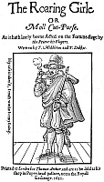 0069452 © Granger - Historical Picture ArchiveMARY FRITH (1585?-1660).   Known as Moll Cutpurse. Notorious English criminal who nearly always dressed as a man who is reputed to be the first woman to use tobacco. Woodcut title-page from Middleton and Dekker's 'The Roaring Girle,' London, England, 1611.