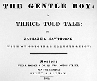 0107368 © Granger - Historical Picture ArchiveHAWTHORNE: GENTLE BOY.   Title page of 'The Gentle Boy: a Thrice Told Tale,' by Nathaniel Hawthorne. Published at Boston, 1839.