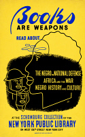 0527084 © Granger - Historical Picture ArchivePOSTER: READING, c1942.   'Books are Weapons - Read about the negro in national defense, Africa and the war, negro history and culture at the Schomburg Collection of the New York Public Library.' Lithograph, c1942.