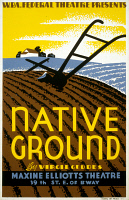 0352825 © Granger - Historical Picture ArchiveNATIVE GROUND, c1937.   Poster for a Federal Theatre Project production of 'Native Ground' by Virgil Geddes at the Maxine Elliott Theatre in New York City. Silkscreen, c1937.
