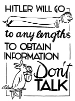 0528117 © Granger - Historical Picture ArchiveWWII: POSTER, c1943.   'Hitler will go to any lengths to obtain information. Don't talk.' Poster, c1943.