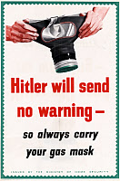 0528122 © Granger - Historical Picture ArchiveWWII: POSTER, c1943.   'Hitler will send no warning - so always carry your gas mask.' Poster by the British Ministry of Home Security, c1943.