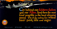 0322902 © Granger - Historical Picture ArchiveWWI: FOOD SUPPLY, 1917.   'Get behind our soldiers, sailors, and our allies. Send them the most food possible in the least shipping space. Do it by eating less wheat, beef, pork, fats, and sugar.' Lithograph, 1917.