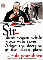 0323361 © Granger - Historical Picture ArchiveWWI: POSTER, 1917.   'Sir - don't waste while your wife saves - Adopt the doctrine of the clean plate - do your share.' Lithograph by William Crawford Young, 1917.