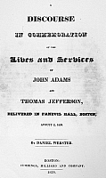0113400 © Granger - Historical Picture ArchiveJEFFERSON & ADAMS SPEECH.   Title page of Daniel Webster's eulogy, 'A Discourse in Commemoration of the Lives and Services of John Adams and Thomas Jefferson, Delivered in Faneuil Hall, Boston,' 2 August 1826.