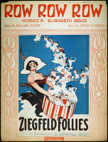 0062058 © Granger - Historical Picture ArchiveROW ROW ROW: SONG SHEET.   'Row Row Row.' American sheet music cover, 1912, for that year's production of the Ziegfeld Follies.