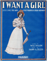 0096831 © Granger - Historical Picture ArchiveSHEET MUSIC COVER, 1911.   American sheet music cover for 'I Want a Girl (Just Like the Girl That Married Dear Old Dad),' by Will Dillon and Harry von Tilzer, 1911.