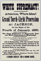 0079709 © Granger - Historical Picture ArchiveWHITE SUPREMACY, 1890.   Handbill advertising a torch-light procession in Jackson, Mississippi to celebrate the end of 'radical rule' (African-American and Republican) and the consolidation of 'white supremacy' (Democratic) in the state of Mississippi. January, 1890.